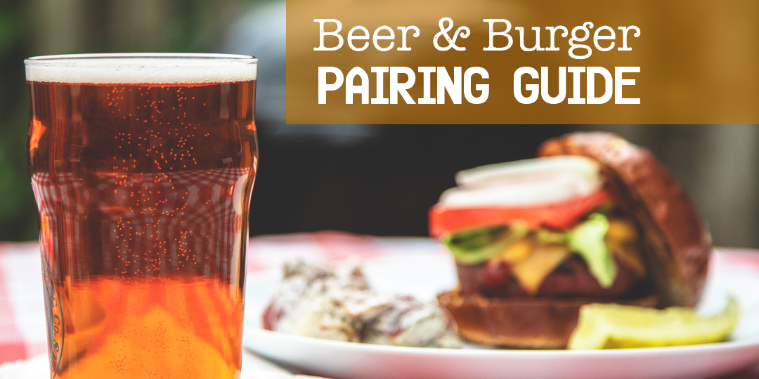 A Beer And Burger Pairing Guide Breakthru Beverage Group