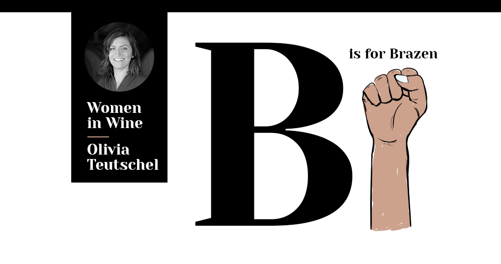 Women in Wine Olivia Teutschel | B is for Brazen